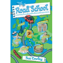 Road School: Learning through exploration and experience by Sue Cowley, 9781785831140