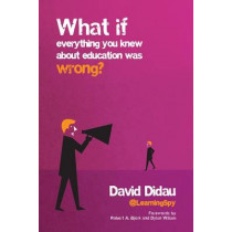 What if everything you knew about education was wrong? by David Didau, 9781785831577