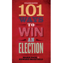 101 Ways to Win an Election by Mark Pack, 9781785900914