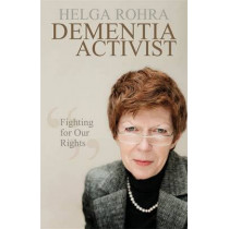 Dementia Activist: Fighting for Our Rights by Helga Rohra, 9781785920714