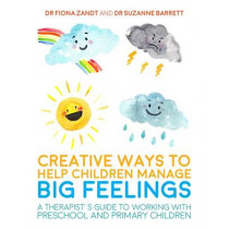 Creative Ways to Help Children Manage BIG Feelings: A Therapist's Guide to Working with Preschool and Primary Children by Fiona Zandt, 9781785920745