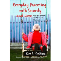 Everyday Parenting with Security and Love: Using Pace to Provide Foundations for Attachment by Kim Golding, 9781785921155