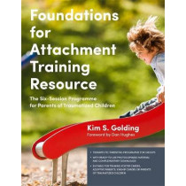 Foundations for Attachment Training Resource: The Six-Session Programme for Parents of Traumatized Children by Kim Golding, 9781785921186