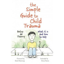 The Simple Guide to Child Trauma: What it is and How to Help by Betsy de Thierry, 9781785921360