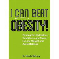I Can Beat Obesity!: Finding the Motivation, Confidence and Skills to Lose Weight and Avoid Relapse by Nicola Davies, 9781785921537
