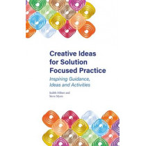 Creative Ideas for Solution Focused Practice: Inspiring Guidance, Ideas and Activities by Judith Milner, 9781785922176