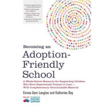 Becoming an Adoption-Friendly School: A Whole-School Resource for Supporting Children Who Have Experienced Trauma or Loss - with Complementary Downloadable Material by Emma Gore Langton, 9781785922503