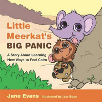 Little Meerkat's Big Panic: A Story About Learning New Ways to Feel Calm by Jane Evans, 9781785927034