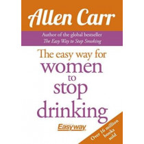 The Easy Way for Women to Stop Drinking by Allen Carr, 9781785991936