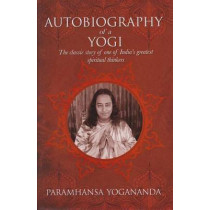 The Autobiography of a Yogi: The Classic Story of One of India's Greatest Spiritual Thinkers by Paramahansa Yogananda, 9781785995026