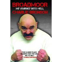 Broadmoor: My Journey into Hell by Charlie Bronson, 9781786060020