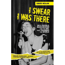I Swear I Was There: Sex Pistols, Manchester and the Gig That Changed the World by David Nolan, 9781786060150
