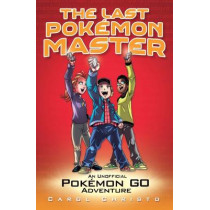The Last Pokemon Master: An Unofficial Pokemon Go Adventure, 9781786063878