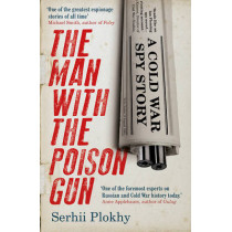 The Man with the Poison Gun: A Cold War Spy Story by Serhii Plokhy, 9781786070432