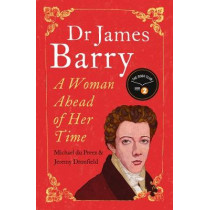 Dr James Barry: A Woman Ahead of Her Time by Jeremy Dronfield, 9781786071194