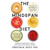 The Mindspan Diet: Reduce Alzheimer's Risk, and Keep Your Brain Young by Preston W. Estep, 9781786071774
