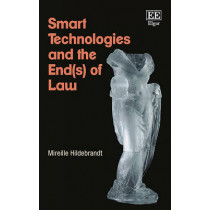 Smart Technologies and the End(s) of Law: Novel Entanglements of Law and Technology by Mireille Hildebrandt, 9781786430229