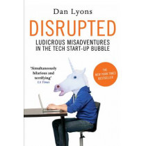 Disrupted: Ludicrous Misadventures in the Tech Start-up Bubble by Dan Lyons, 9781786491374