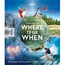 Lonely Planet's Where To Go When by Lonely Planet, 9781786571939