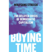 Buying Time: The Delayed Crisis of Democratic Capitalism by Wolfgang Streeck, 9781786630711