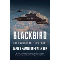 Blackbird: The Story of the Lockheed SR-71 Spy Plane by James Hamilton-Paterson, 9781786691200