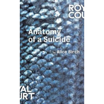 Anatomy of a Suicide by Alice Birch, 9781786821034