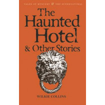 The Haunted Hotel & Other Stories by Wilkie Collins, 9781840225334