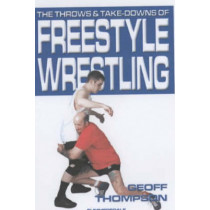 The Throws and Takedowns of Free-style Wrestling by Geoff Thompson, 9781840240283