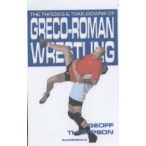 The Throws and Takedowns of Greco-roman Wrestling by Geoff Thompson, 9781840240290