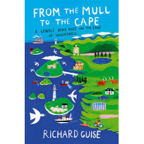 From the Mull to the Cape: A Gentle Bike Ride on the Edge of Wilderness by Richard Guise, 9781840246742