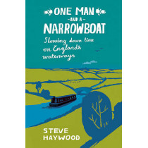 One Man and a Narrowboat: Slowing Down Time on England's Waterways by Steve Haywood, 9781840247367