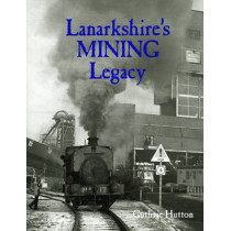 Lanarkshire's Mining Legacy by Guthrie Hutton, 9781840336061