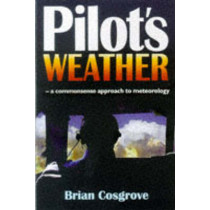 Pilot's Weather: A commonsense approach to meteorology by Brian Cosgrove, 9781840370270