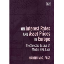 On Interest Rates and Asset Prices in Europe: The Selected Essays of Martin M.G. Fase by Martin M. G. Fase, 9781840640205
