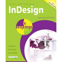 InDesign in Easy Steps: Covers CS3, CS4 and CS5 by Robert Shufflebotham, 9781840784145