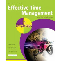 Effective Time Management in Easy Steps by John Carroll, 9781840785593