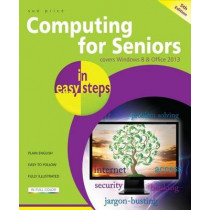Computing for Seniors in Easy Steps Windows 8 Office 2013: Covers Windows 8 and Office 2013 by Sue Price, 9781840785760