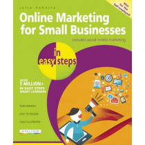 Online Marketing for Small Businesses in Easy Steps: Make the Web Work for You - Almost for Free! by Julia Doherty, 9781840786286