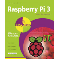 Raspberry Pi 3 in Easy Steps by Mike McGrath, 9781840787290