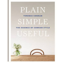 Plain Simple Useful: The Essence of Conran Style by Sir Terence Conran, 9781840916553