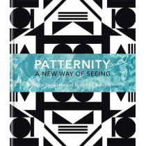PATTERNITY: A New Way Of Seeing: The Inspirational Power Of Pattern by Patternity, 9781840916942