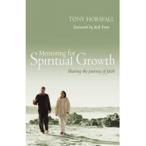 Mentoring for Spiritual Growth: Sharing the journey of faith by Tony Horsfall, 9781841015620