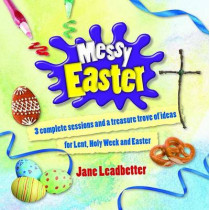 Messy Easter: 3 complete sessions and a treasure trove of craft ideas for Lent, Holy Week and Easter by Jane Leadbetter, 9781841017174