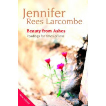 Beauty from Ashes: Readings for times of loss by Jennifer Rees Larcombe, 9781841017440