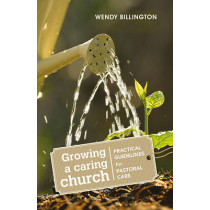 Growing a Caring Church: Practical guidelines for pastoral care by Wendy Billington, 9781841017990