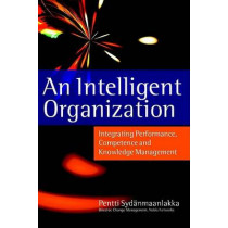 An Intelligent Organization: Integrating Performance, Competence and Knowledge Management by Pentti Sydanmaanlakka, 9781841120485