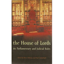 The House of Lords: Its Parliamentary and Judicial Roles by Brice Dickson, 9781841130200