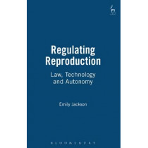 Regulating Reproduction: Law, Technology and Autonomy by Emily Jackson, 9781841130545
