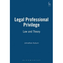Legal Professional Privilege: Law and Theory by Jonathan Auburn, 9781841131016