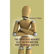 The Privilege Against Self-Incrimination and Criminal Justice by Andrew Choo, 9781841133171